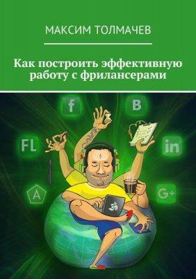 Максим Толмачев - Как построить эффективную работу с фрилансерами (2016) pdf,fb2,epub,mobi